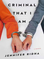 Criminal That I am : A Memoir - Jennifer Ridha