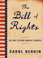 The Bill of Rights : The Fight to Secure America's Liberties - Carol Berkin