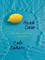 Head Case : My Brain and Other Wonders - Cole Cohen