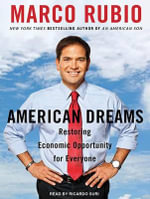 American Dreams : Restoring Economic Opportunity for Everyone - Marco Rubio