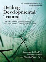 Healing Developmental Trauma : How Early Trauma Affects Self-Regulation, Self-Image, and the Capacity for Relationship - Laurence Heller
