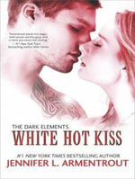 White Hot Kiss : Dark Elements - Jennifer L. Armentrout