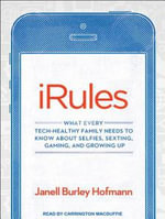 iRules (Library Edition) : What Every Tech-healthy Family Needs to Know About Selfies, Sexting, Gaming, and Growing Up - Janell Hofmann