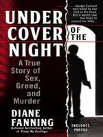 Under Cover of the Night : A True Story of Sex, Greed and Murder - Diane Fanning