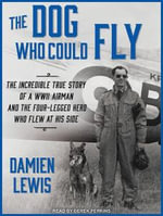 The Dog Who Could Fly (Library Edition) : The Incredible True Story of a WWII Airman and the Four-legged Hero Who Flew at His Side - Damien Lewis