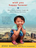 Wish You Happy Forever (Library Edition) : What China's Orphans Taught Me About Moving Mountains - Jenny Bowen