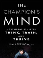 The Champion's Mind (Library Edition) : How Great Athletes Think, Train, and Thrive - Jim Afremow