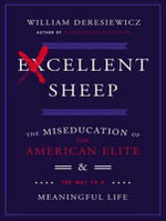 Excellent Sheep (Library Edition) : The Miseducation of the American Elite and the Way to a Meaningful Life - William Deresiewicz
