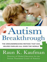 Autism Breakthrough (Library Edition) : The Groundbreaking Method That Has Helped Families All Over the World - Raun K. Kaufman