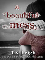 A Beautiful Mess - T. K. Leigh