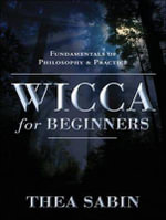 Wicca for Beginners (Library Edition) : Fundamentals of Philosophy & Practice - Thea Sabin