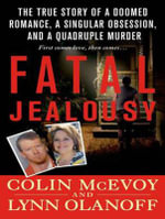 Fatal Jealousy (Library Edition) : The True Story of a Doomed Romance, a Singular Obsession, and a Quadruple Murder - Colin Mcevoy
