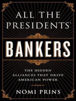 All the Presidents' Bankers (Library Edition) : The Hidden Alliances That Drive American Power - Nomi Prins