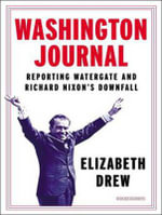 Washington Journal (Library Edition) : Reporting Watergate and Richard Nixon's Downfall - Elizabeth Drew