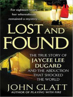 Lost and Found (Library Edition) : The True Story of Jaycee Lee Dugard and the Abduction That Shocked the World - John Glatt