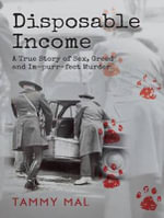 Disposable Income : A True Story of Sex, Greed, and Im-Purr-Fect Murder - Tammy Mal