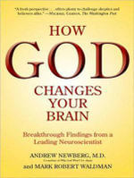 How God Changes Your Brain : Breakthrough Findings from a Leading Neuroscientist - Andrew B. Newberg