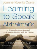 Learning to Speak Alzheimer's : A Groundbreaking Approach for Everyone Dealing with the Disease - Joanne Koenig Coste