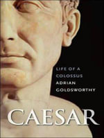 Caesar : Life of a Colossus - Adrian Goldsworthy