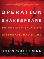 Operation Shakespeare : The True Story of an Elite International Sting - John Shiffman