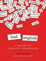 Bad English : A History of Linguistic Aggravation - Ammon Shea
