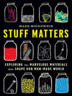 Stuff Matters : Exploring the Marvelous Materials That Shape Our Man-Made World - Mark A. Miodownik