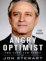Angry Optimist : The Life and Times of Jon Stewart - Lisa Rogak