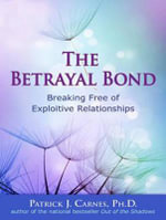 The Betrayal Bond : Breaking Free of Exploitive Relationships - Patrick Carnes