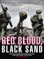 Red Blood, Black Sand : Fighting Alongside John Basilone from Boot Camp to Iwo Jima - Chuck Tatum