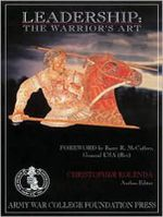 Leadership : The Warrior's Art - Christopher D. Kolenda