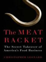 The Meat Racket : The Secret Takeover of America's Food Business - Christopher Leonard