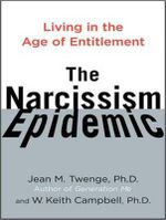 The Narcissism Epidemic : Living in the Age of Entitlement - W. Keith Campbell