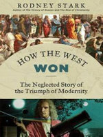 How the West Won : The Neglected Story of the Triumph of Modernity - Rodney Stark