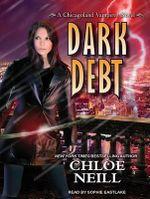 Dark Debt : Chicagoland Vampires Novels - Chloe Neill