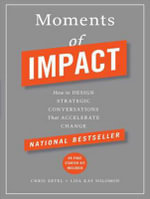 Moments of Impact : How to Design Strategic Conversations That Accelerate Change - Chris Ertel