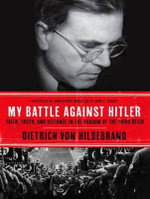 My Battle Against Hitler : Faith, Truth, and Defiance in the Shadow of the Third Reich - John Henry Crosby