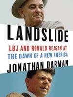 Landslide : LBJ and Ronald Reagan at the Dawn of a New America - Jonathan Darman