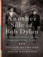 Another Side of Bob Dylan : A Personal History on the Road and off the Tracks - Jacob Maymudes