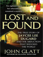 Lost and Found : The True Story of Jaycee Lee Dugard and the Abduction That Shocked the World - John Glatt
