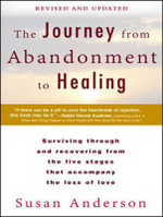 The Journey from Abandonment to Healing : Surviving Through and Recovering from the Five Stages That Accompany the Loss of Love - Susan Anderson