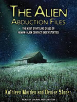 The Alien Abduction Files : The Most Startling Cases of Human Alien Contact Ever Reported - Kathleen Marden