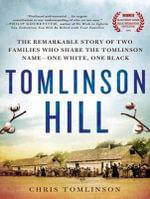 Tomlinson Hill : The Remarkable Story of Two Families Who Share the Tomlinson Name - One White, One Black - Chris Tomlinson