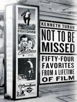 Not to be Missed : Fifty-Four Favorites from a Lifetime of Film - Kenneth Turan