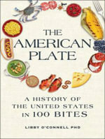 The American Plate : A Culinary History in 100 Bites - Libby H. O'Connell