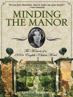 Minding the Manor : The Memoir of a 1930s English Kitchen Maid - Mollie Moran