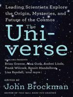 The Universe : Leading Scientists Explore the Origin, Mysteries, and Future of the Cosmos - John Brockman