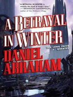A Betrayal in Winter : Long Price Quartet - Daniel Abraham