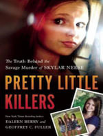 Pretty Little Killers : The Truth Behind the Savage Murder of Skylar Neese - Daleen Berry