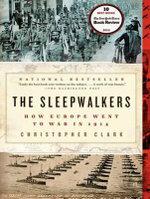 The Sleepwalkers : How Europe Went to War in 1914 - Christopher Clark