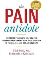 The Pain Antidote : The Proven Program to Help You Stop Suffering from Chronic Pain, Avoid Addiction to Painkillers and Reclaim Your Life - Katherine Ketcham